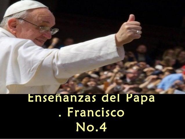 Enseñanzas del Papa    . Francisco       No.4