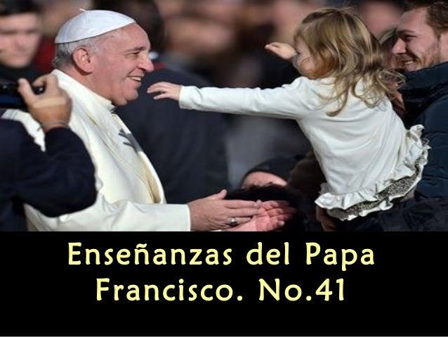 Enseñanzas del Papa Francisco. No.41