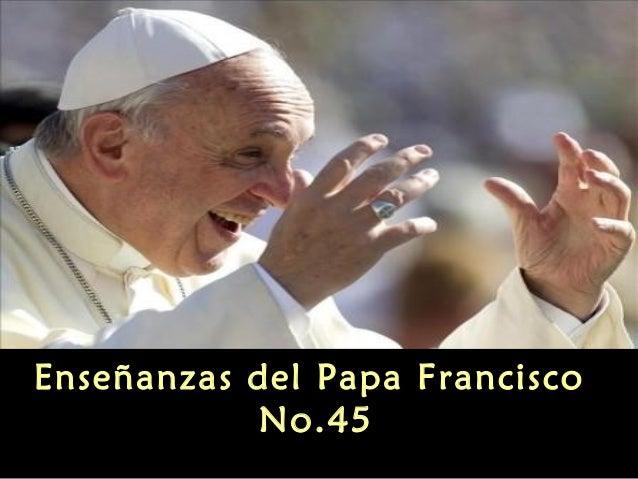 Enseñanzas del Papa Francisco No.45