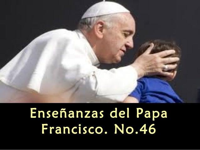 Enseñanzas del Papa Francisco. No.46