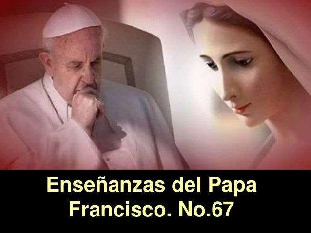 Enseñanzas del Papa Francisco. No.67