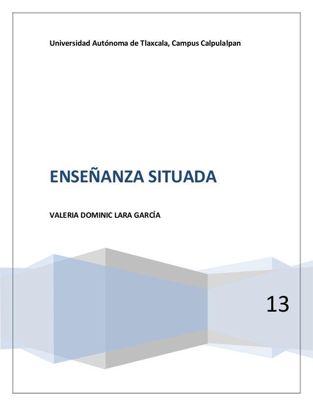 Universidad Autónoma de Tlaxcala, Campus CalpulalpanENSEÑANZA SITUADAVALERIA DOMINIC LARA GARCÍA                          ...
