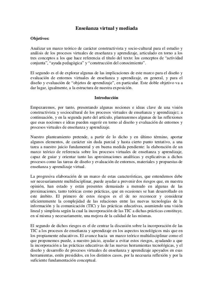 Enseñanza virtual y mediada<br />Objetivos:<br />Analizar un marco teórico de carácter constructivista y socio-cultural pa...