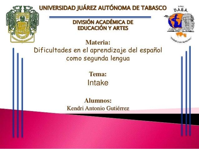 UNIVERSIDAD JUÁREZ AUTÓNOMA DE TABASCO  DIVISIÓN ACADÉMICA DE  EDUCACIÓN Y ARTES  Materia:  Dificultades en el aprendizaje...