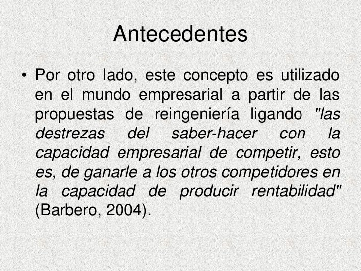 Antecedentes • Por otro lado, este concepto es utilizado   en el mundo empresarial a partir de las   propuestas de reingen...