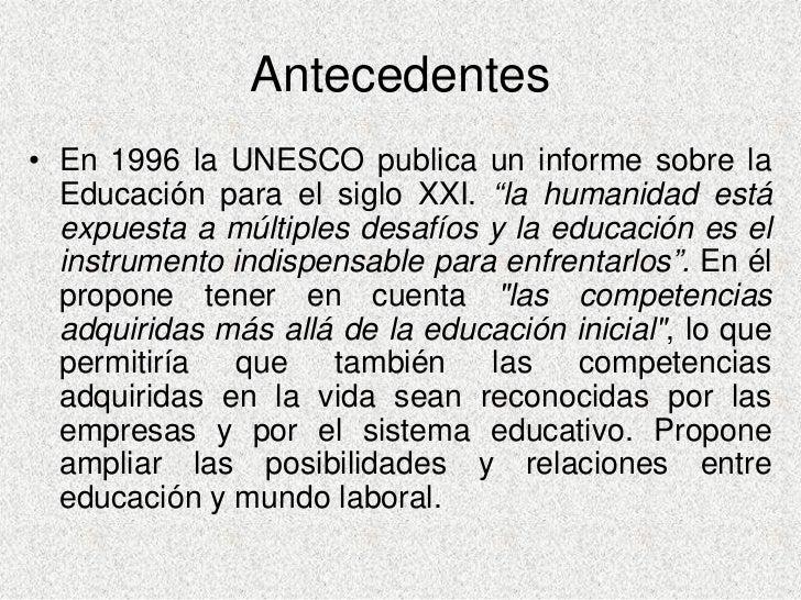 """Antecedentes • En 1996 la UNESCO publica un informe sobre la   Educación para el siglo XXI. """"la humanidad está   expuesta ..."""