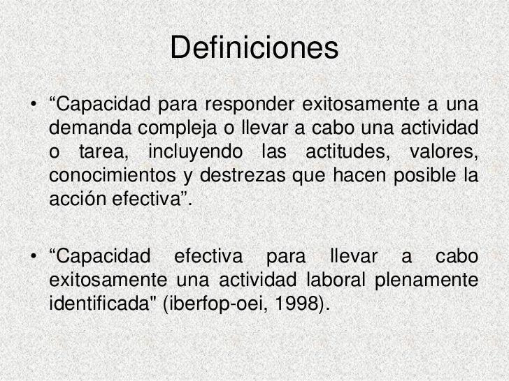 """Definiciones • """"Capacidad para responder exitosamente a una   demanda compleja o llevar a cabo una actividad   o tarea, in..."""