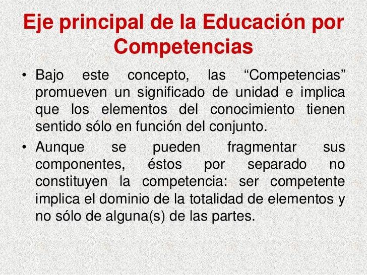 """Eje principal de la Educación por           Competencias • Bajo este concepto, las """"Competencias""""   promueven un significa..."""