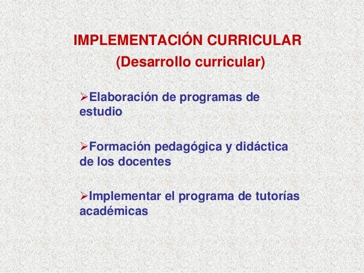 IMPLEMENTACIÓN CURRICULAR      (Desarrollo curricular)   Elaboración de programas de estudio   Formación pedagógica y didá...