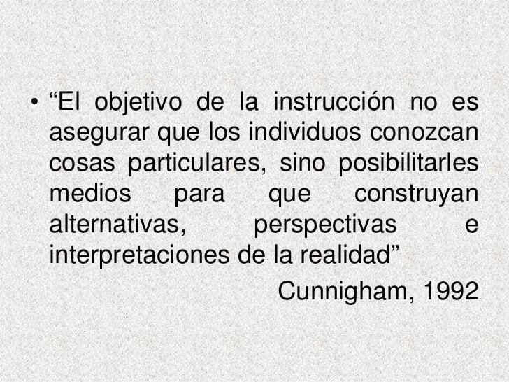 """• """"El objetivo de la instrucción no es   asegurar que los individuos conozcan   cosas particulares, sino posibilitarles   ..."""