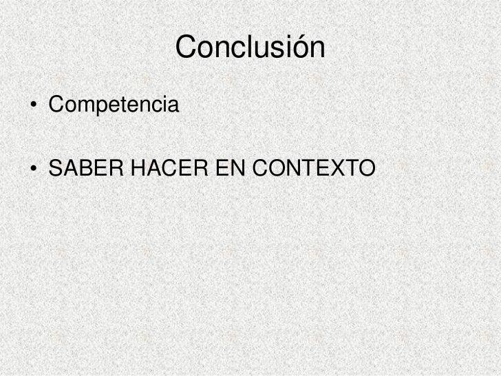 Conclusión • Competencia  • SABER HACER EN CONTEXTO