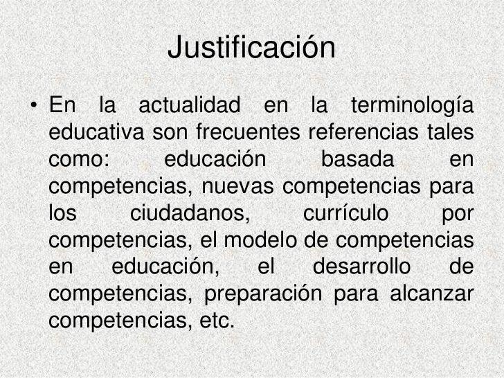 Justificación • En la actualidad en la terminología   educativa son frecuentes referencias tales   como:      educación   ...