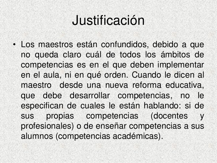 Justificación • Los maestros están confundidos, debido a que   no queda claro cuál de todos los ámbitos de   competencias ...