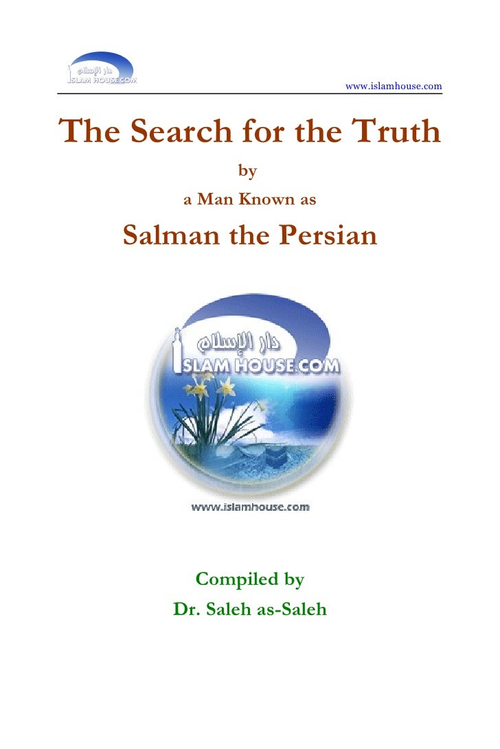 www.islamhouse.comThe Search for the Truth              by        a Man Known as   Salman the Persian         Compiled by ...