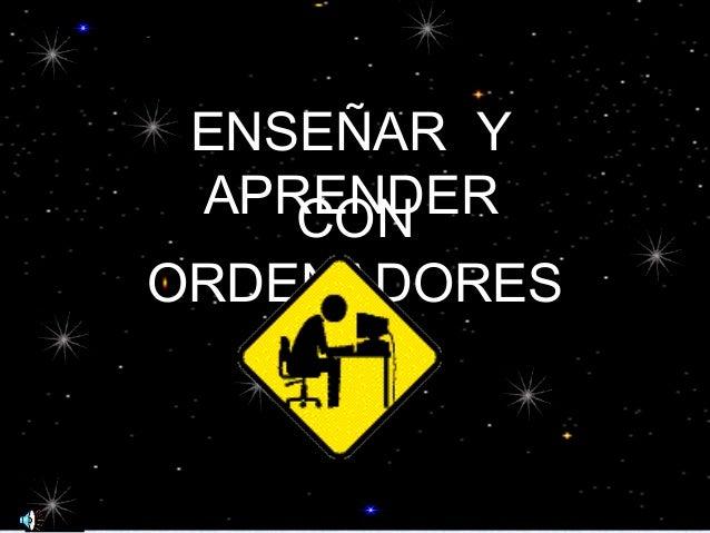 ENSEÑAR Y APRENDERCON ORDENADORES