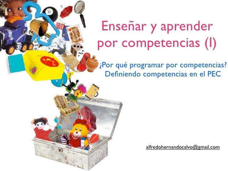 Enseñar y aprenderpor competencias (I)¿Por qué programar por competencias?  Definiendo competencias en el PEC             a...