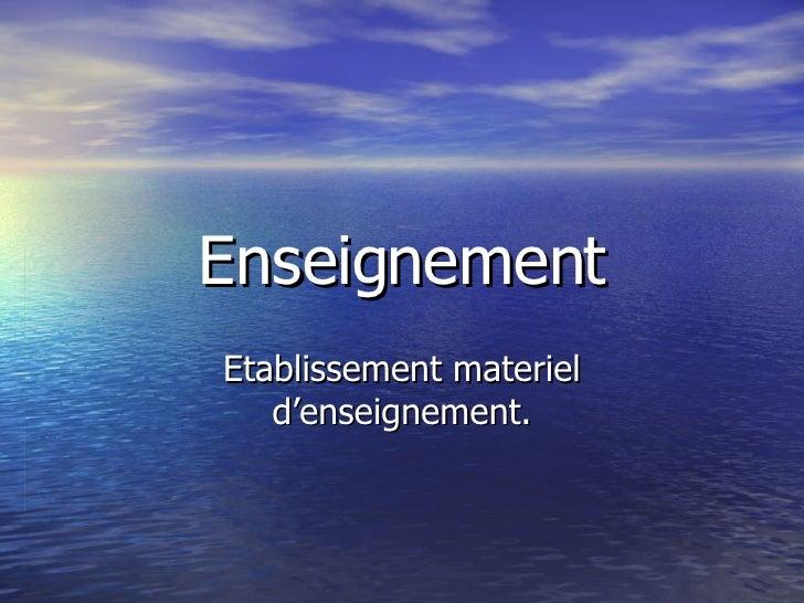 Enseignement Etablissement materiel d'enseignement.