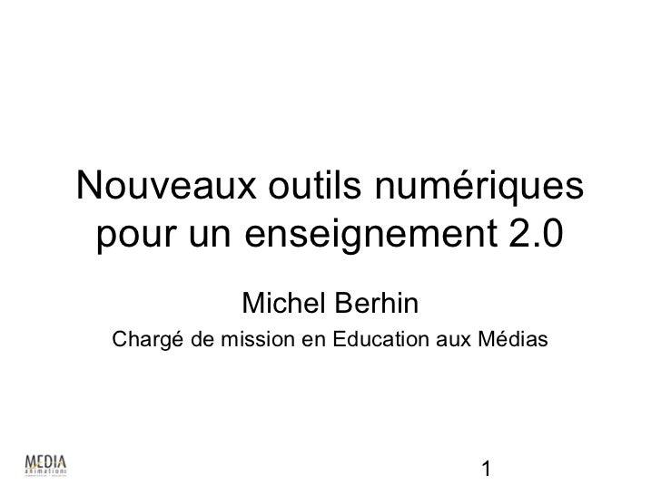 Nouveaux outils numériques pour un enseignement 2.0             Michel Berhin Chargé de mission en Education aux Médias   ...