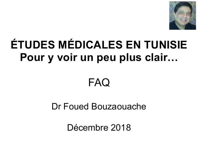 ÉTUDES MÉDICALES EN TUNISIE Pour y voir un peu plus clair… FAQ Dr Foued Bouzaouache Décembre 2018