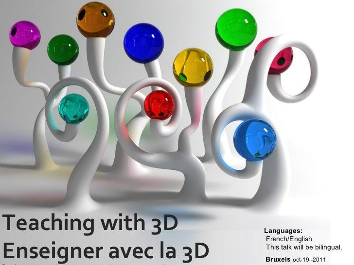 Teaching with 3D Enseigner avec la 3D Speaker:  Christophe Batier , Icap – Université Claude Bernard Lyon 1, France Bruxel...