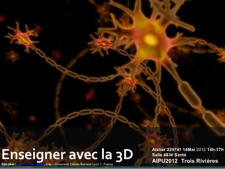 Enseigner avec la 3D                                                                              Atelier 229741 14Mai 201...