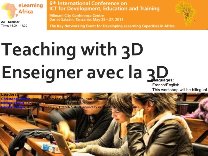 Teaching with 3D Enseigner avec la 3D Leaders: Christophe Batier , Icap – Université Claude Bernard Lyon 1, France Patrice...