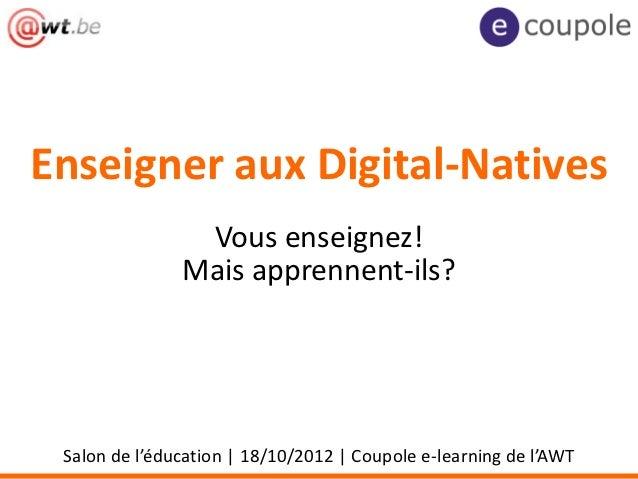 Enseigner aux Digital-Natives                Vous enseignez!               Mais apprennent-ils? Salon de l'éducation | 18/...