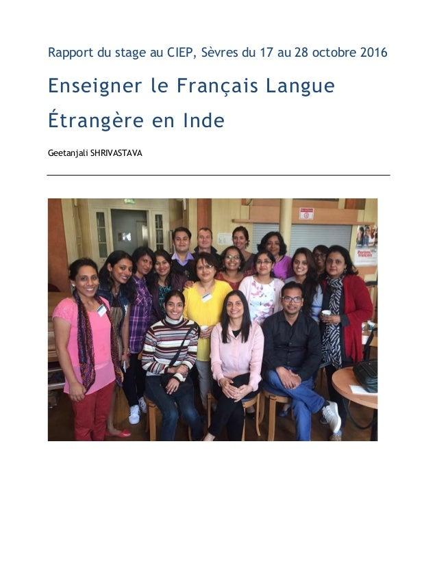 Rapport du stage au CIEP, Sèvres du 17 au 28 octobre 2016 Enseigner le Français Langue Étrangère en Inde Geetanjali SHRIVA...