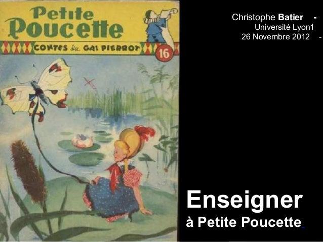Christophe Batier   -           Université Lyon1        26 Novembre 2012 -Enseignerà Petite Poucette