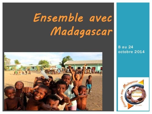 8 au 24  octobre 2014  Ensemble avec  Madagascar