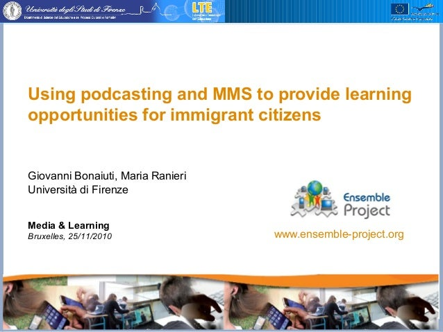 Faculty of Education, University of Florence (Italy) Using podcasting and MMS to provide learning opportunities for immigr...