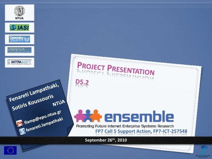 Project Presentation<br />D5.2<br />Fenareti Lampathaki, Sotiris Koussouris<br />NTUA<br />flamp@epu.ntua.gr<br />fenareti...