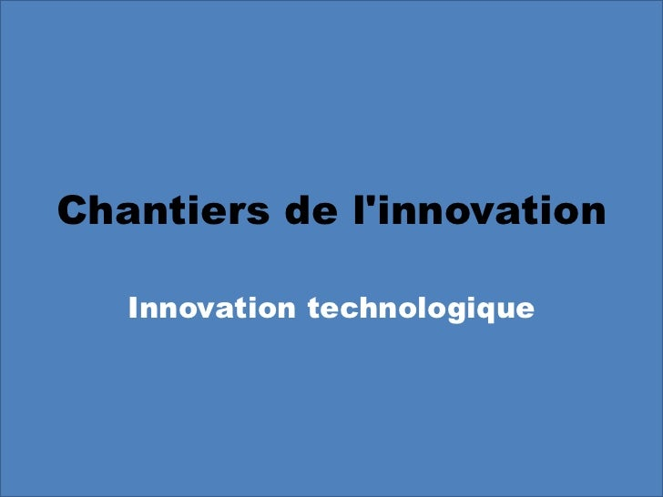 Chantiers de l'innovation Innovation technologique