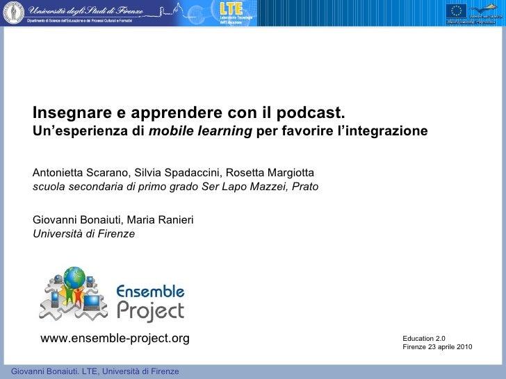 Insegnare e apprendere con il podcast.  Un'esperienza di  mobile learning  per favorire l'integrazione  Antonietta Scarano...