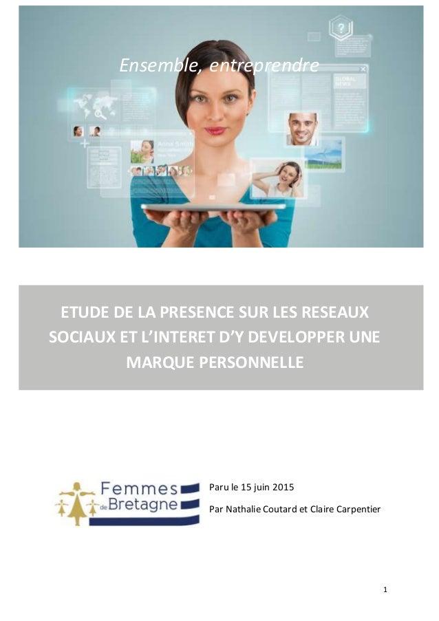 1 Ensemble, entreprendre Paru le 15 juin 2015 Par Nathalie Coutard et Claire Carpentier ETUDE DE LA PRESENCE SUR LES RESEA...