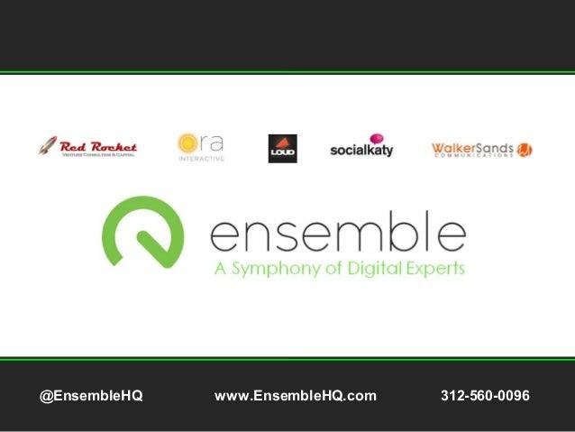 @EnsembleHQ www.EnsembleHQ.com 312-560-0096