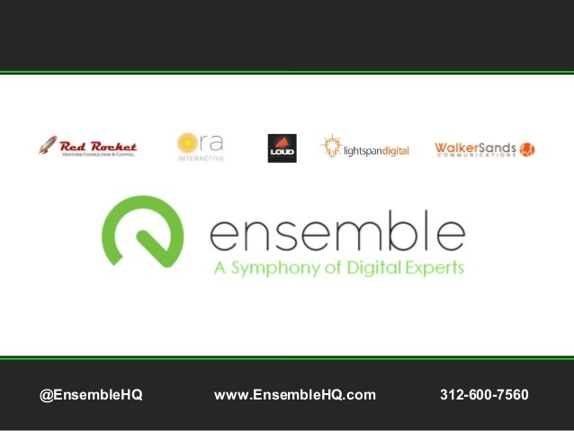 @EnsembleHQ www.EnsembleHQ.com 312-600-7560