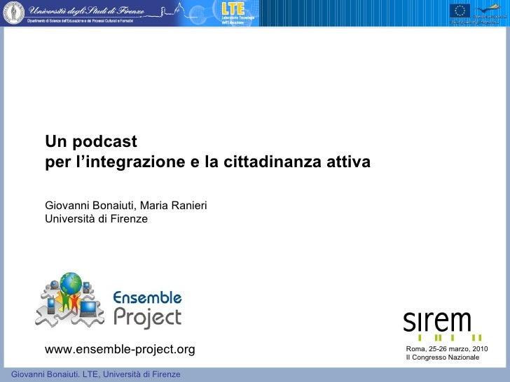 Un podcast  per l'integrazione e la cittadinanza attiva  Giovanni Bonaiuti, Maria Ranieri Università di Firenze Roma, 25-2...