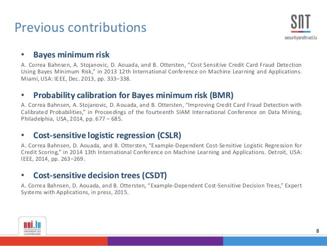 "• Bayes minimum risk A. Correa Bahnsen, A. Stojanovic, D. Aouada, and B. Ottersten, ""Cost Sensitive Credit Card Fraud Dete..."