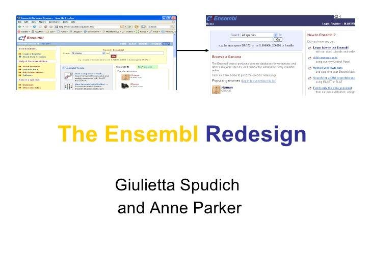 The Ensembl   Redesign Giulietta Spudich  and Anne Parker