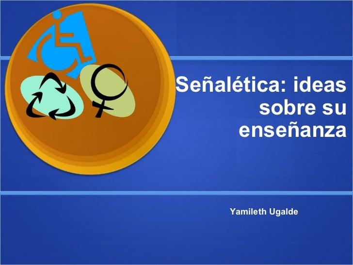 Señalética: ideas sobre su enseñanza Yamileth Ugalde