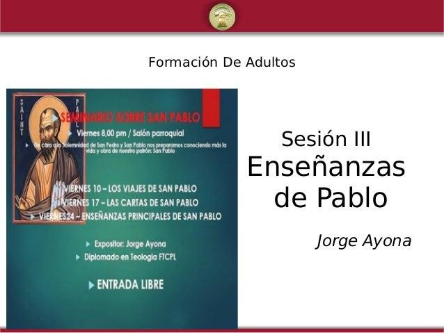 Formación De Adultos Sesión III Enseñanzas de Pablo Jorge Ayona