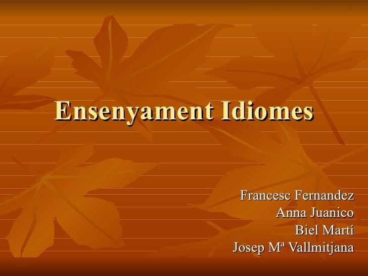 Ensenyament Idiomes Francesc Fernandez Anna Juanico Biel Martí Josep Mª Vallmitjana