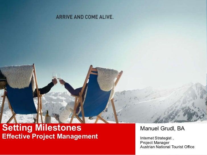 Setting Milestones Effective Project Management   Manuel Grudl, BA Internet Strategist ,  Project Manager Austrian Nationa...