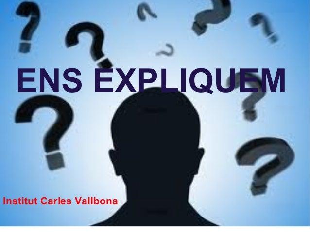 ENS EXPLIQUEM Institut Carles Vallbona