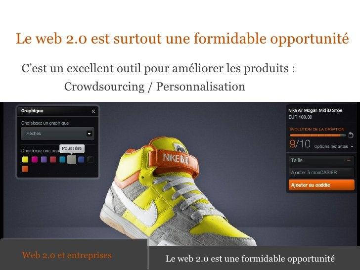 <ul><li>Le web 2.0 est surtout une formidable opportunité </li></ul>C'est un excellent outil pour améliorer les produits :...