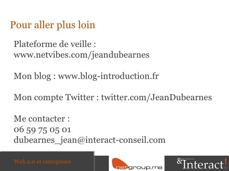 <ul><li>Pour aller plus loin </li></ul>Plateforme de veille :  www.netvibes.com/jeandubearnes Mon blog : www.blog-introduc...