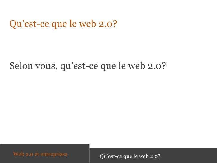 <ul><li>Qu'est-ce que le web 2.0? </li></ul><ul><li>Selon vous, qu'est-ce que le web 2.0? </li></ul>Qu'est-ce que le web 2...