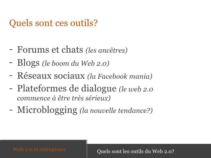 <ul><li>Quels  sont ces outils? </li></ul><ul><li>Forums et chats  (les ancêtres) </li></ul><ul><li>Blogs  (le boom du Web...