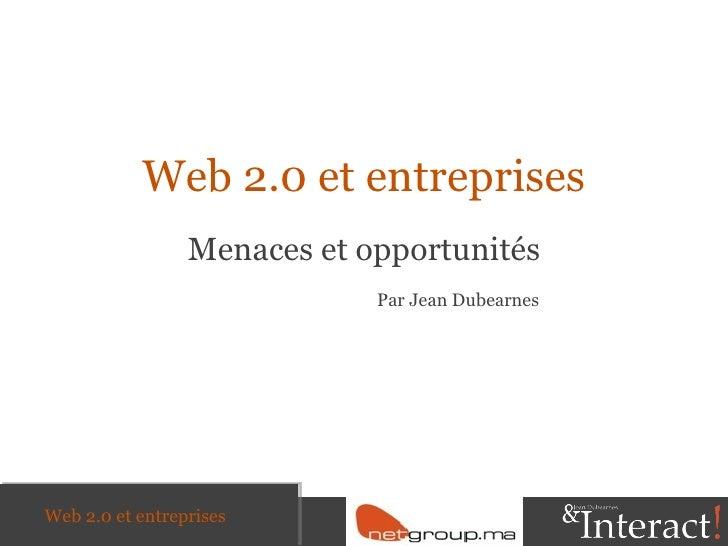 Web 2.0 et entreprises Menaces et opportunités Web 2.0 et entreprises Par Jean Dubearnes